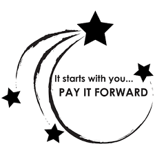 It starts with you, Pay It Forward!