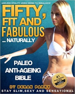 FIFTY, Fit and Fabulous ...Naturally Paleo Anti-Ageing Bible