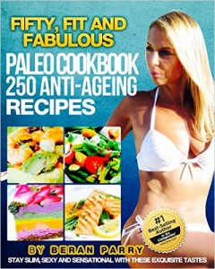 FIFTY, Fit and Fabulous ...Paleo Cookbook 250 Anti-Ageing Recipes